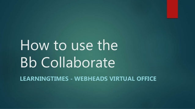 How to use the Bb Collaborate LEARNINGTIMES - WEBHEADS VIRTUAL OFFICE