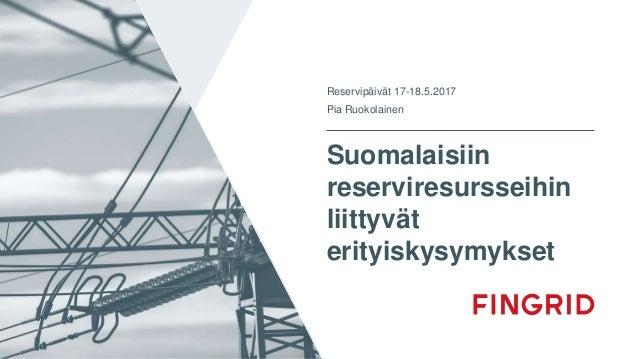 Suomalaisiin reserviresursseihin liittyvät erityiskysymykset Reservipäivät 17-18.5.2017 Pia Ruokolainen