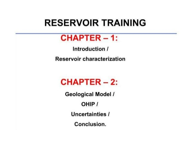 RESERVOIR TRAINING CHAPTER - 1:  Introduction I  Reservoir characterization  CHAPTER — 2: Geological Model I OHIPI  Uncert...