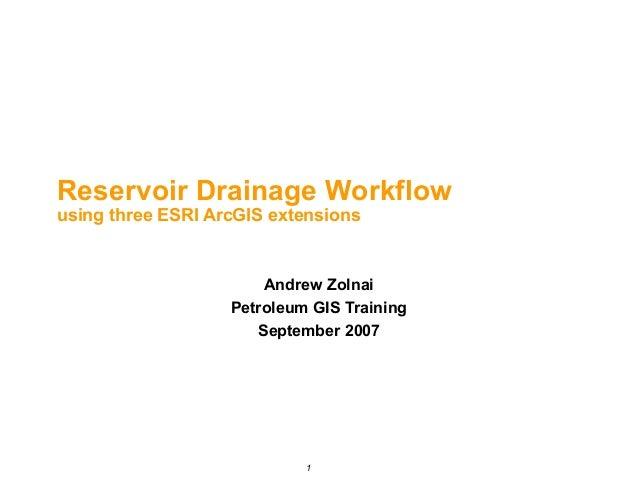 Reservoir Drainage Workflow using three ESRI ArcGIS extensions  Andrew Zolnai Petroleum GIS Training September 2007  1