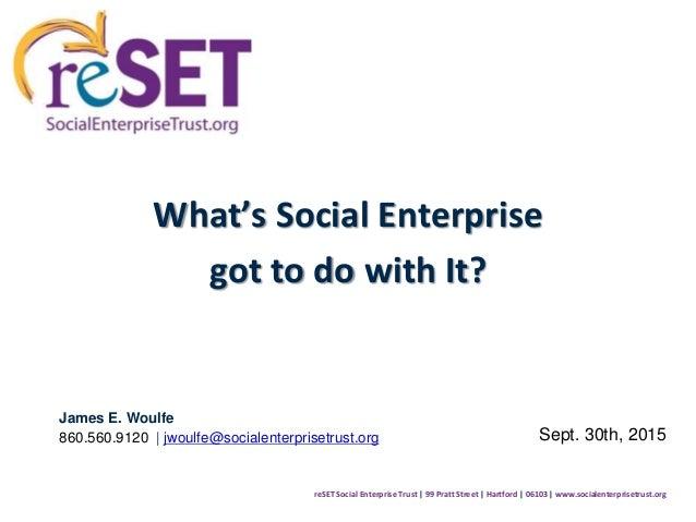 reSET Social Enterprise Trust | 99 Pratt Street | Hartford | 06103 | www.socialenterprisetrust.org What's Social Enterpris...