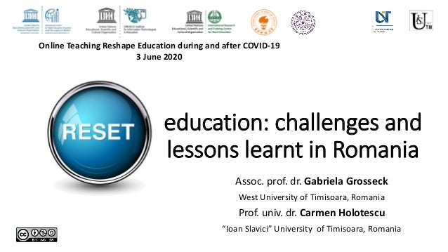 education: challenges and lessons learnt in Romania Assoc. prof. dr. Gabriela Grosseck West University of Timisoara, Roman...