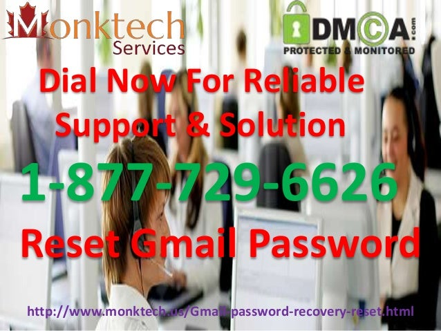Dial Now For Reliable Support & Solution 1-877-729-6626 Reset Gmail Password http://www.monktech.us/Gmail-password-recover...