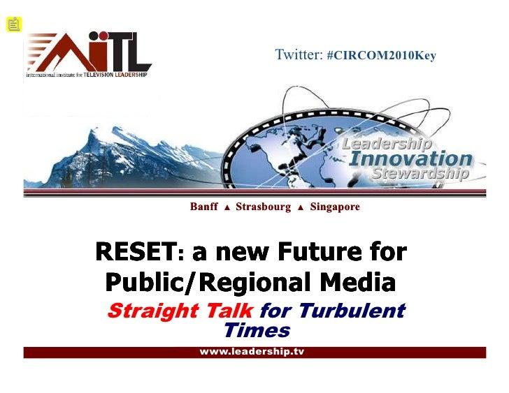Twitter: #CIRCOM2010Key            Banff   ▲   Strasbourg   ▲   Singapore    RESET: a new Future for  Public/Regional Medi...