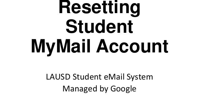 Resetting Student MyMail Account LAUSD Student eMail System Managed by Google