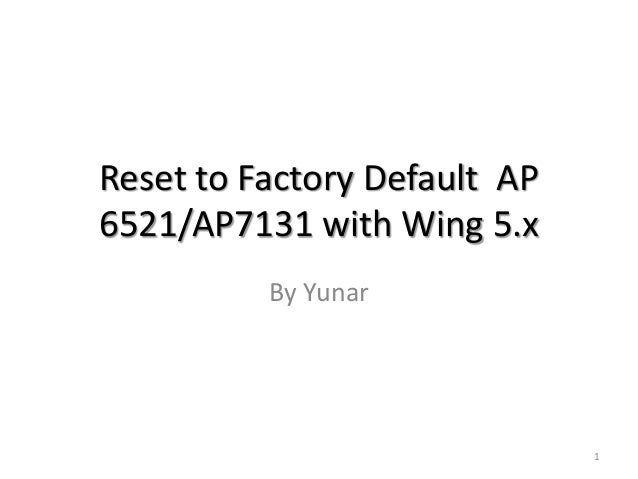 Reset to factory default AP6521 or AP7131
