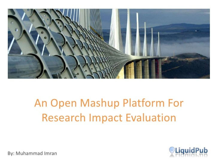 An Open Mashup Platform ForResearch Impact Evaluation<br />By: Muhammad Imran<br />