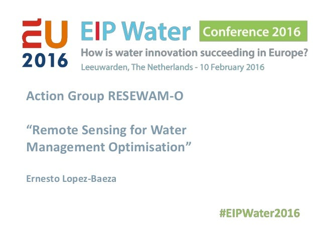 "Action Group RESEWAM-O ""Remote Sensing for Water Management Optimisation"" Ernesto Lopez-Baeza"