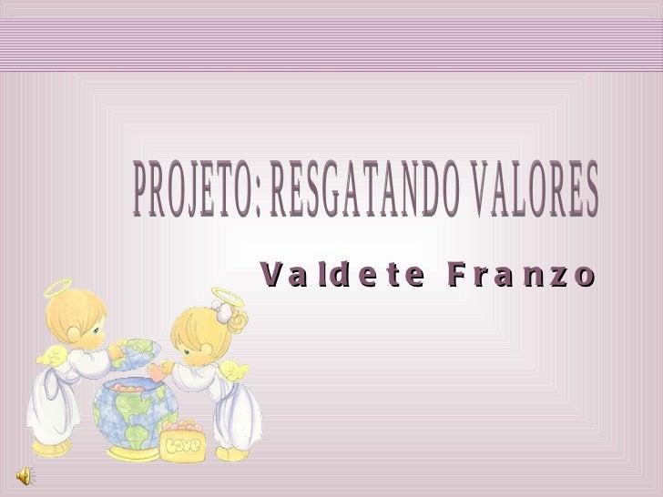 Valdete Franzo  PROJETO: RESGATANDO VALORES