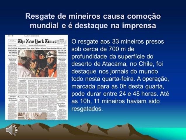 O resgate aos 33 mineiros presos sob cerca de 700 m de profundidade da superfície do deserto de Atacama, no Chile, foi des...