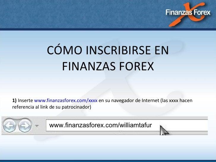 CÓMO INSCRIBIRSE EN FINANZAS FOREX 1)  Inserte  www.finanzasforex.com/xxxx  en su navegador de Internet (las xxxx hacen re...