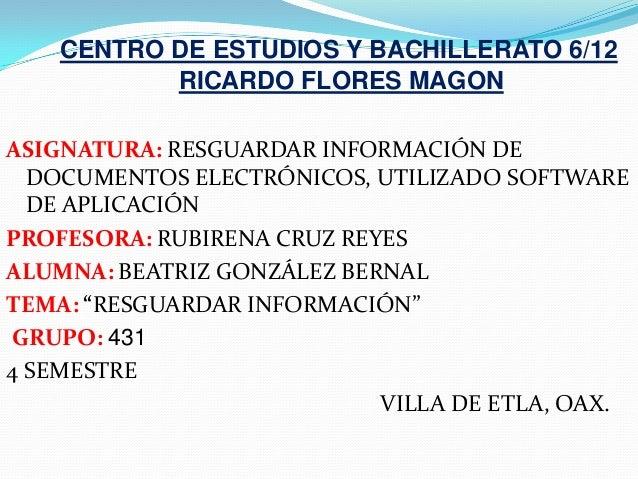 CENTRO DE ESTUDIOS Y BACHILLERATO 6/12           RICARDO FLORES MAGONASIGNATURA: RESGUARDAR INFORMACIÓN DE  DOCUMENTOS ELE...