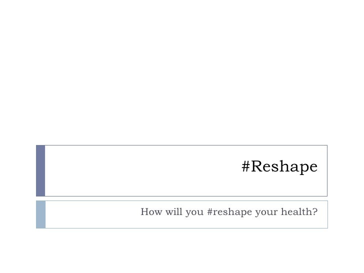 #Reshape<br />How will you #reshape your health?<br />