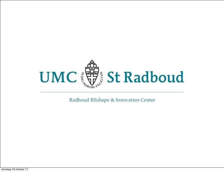 Radboud REshape & Innovation Centerdinsdag 18 oktober 11