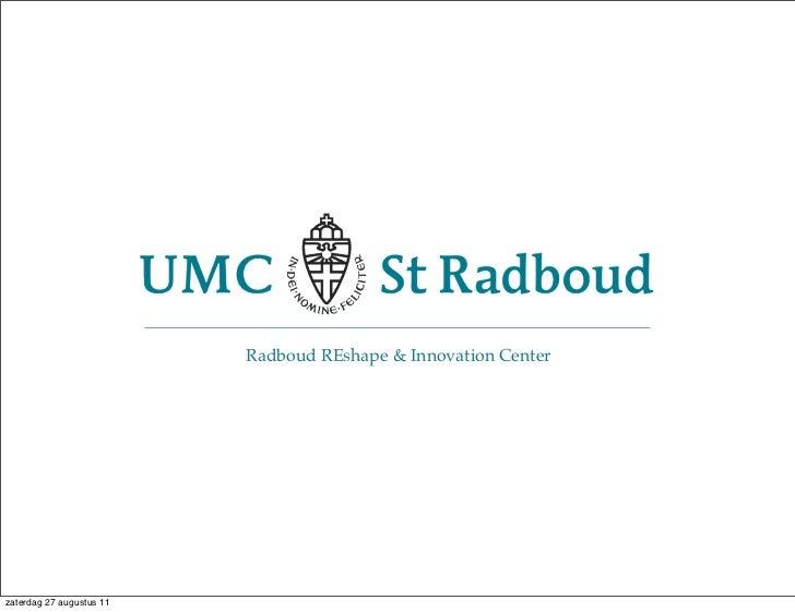 Radboud REshape & Innovation Centerzaterdag 27 augustus 11