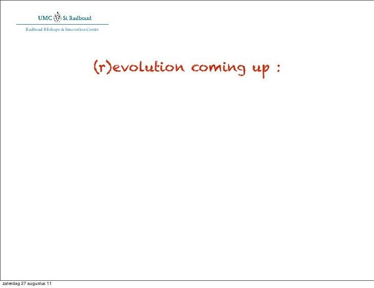 Radboud REshape & Innovation Center                                          (r)evolution coming up :zaterdag 27 augustus 11