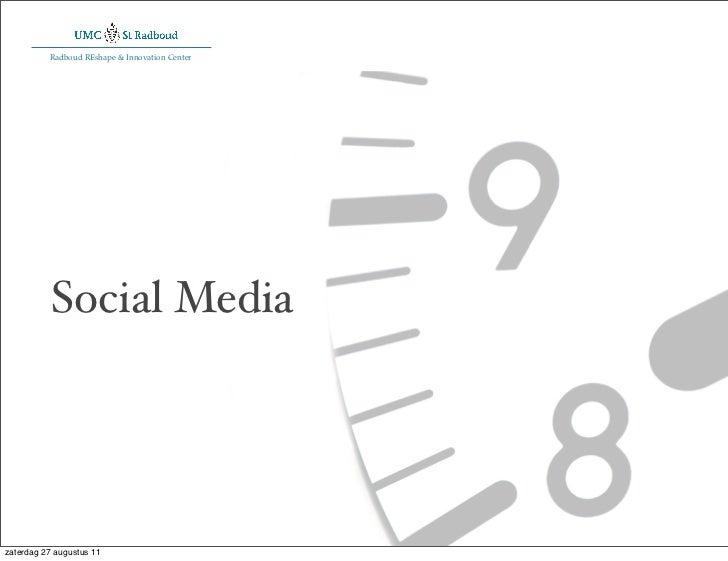 Radboud REshape & Innovation Center           Social Mediazaterdag 27 augustus 11