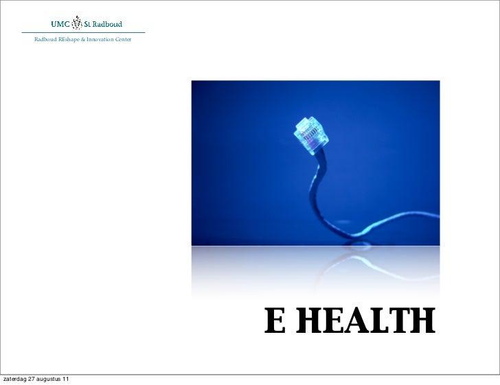 Radboud REshape & Innovation Center                                                e healthzaterdag 27 augustus 11
