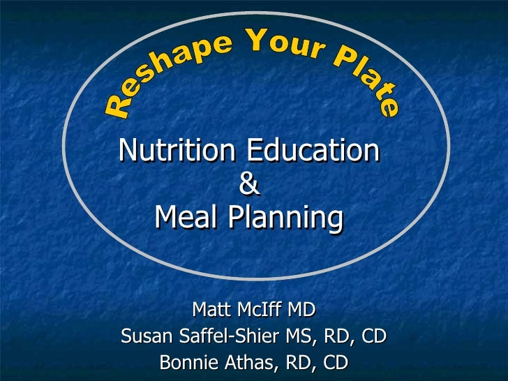 Reshape Your Plate Nutrition Education  &  Meal Planning  Matt McIff MD Susan Saffel-Shier MS, RD, CD Bonnie Athas, RD, CD