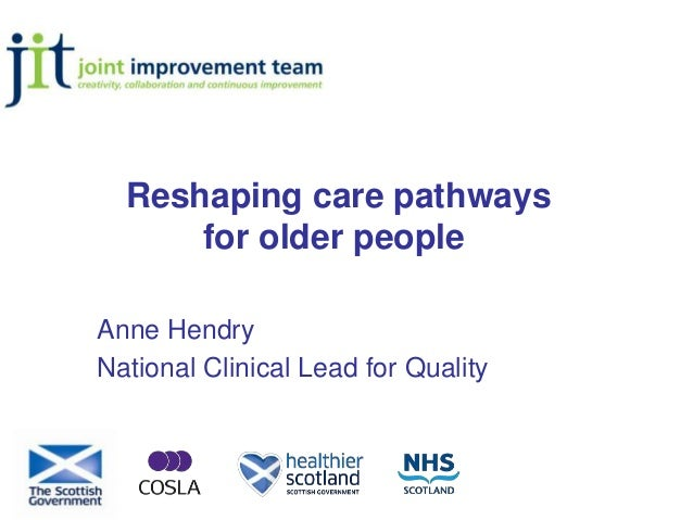 Reshaping care pathways for older people Anne Hendry National Clinical Lead for Quality