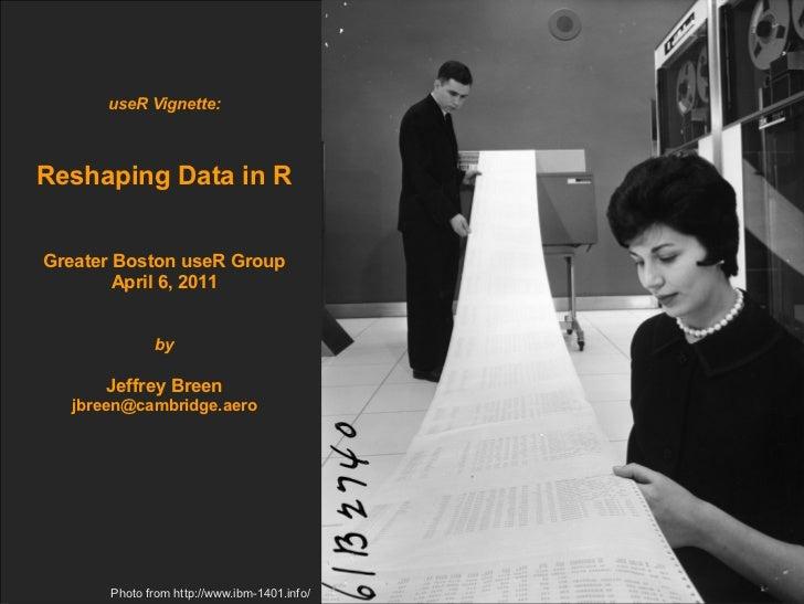useR Vignette:Reshaping Data in RGreater Boston useR Group        April 6, 2011             by      Jeffrey Breen  jbreen@...