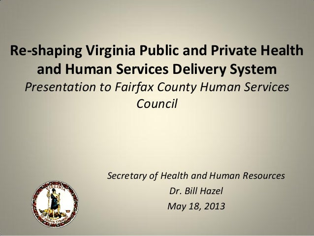 Re-shaping Virginia Public and Private Healthand Human Services Delivery SystemPresentation to Fairfax County Human Servic...