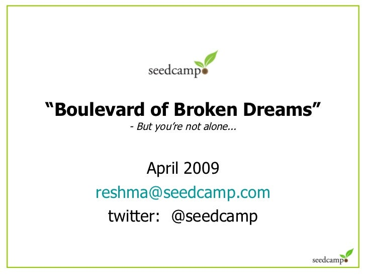 """"""" Boulevard of Broken Dreams"""" - But you're not alone... April 2009 [email_address] twitter:  @seedcamp"""