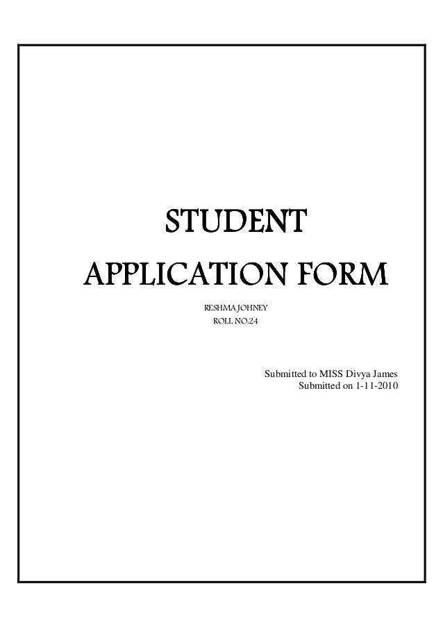 STUDENTAPPLICATION FORM      RESHMA JOHNEY       ROLL NO:24                    Submitted to MISS Divya James              ...