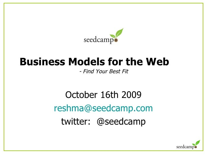 Business Models for the Web  - Find Your Best Fit October 16th 2009 [email_address] twitter:  @seedcamp