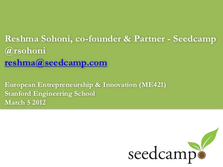 Reshma Sohoni, co-founder & Partner - Seedcamp@rsohonireshma@seedcamp.comEuropean Entrepreneurship & Innovation (ME421)Sta...