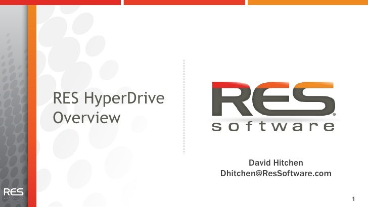 RES HyperDriveOverview                        David Hitchen                 Dhitchen@ResSoftware.com                      ...