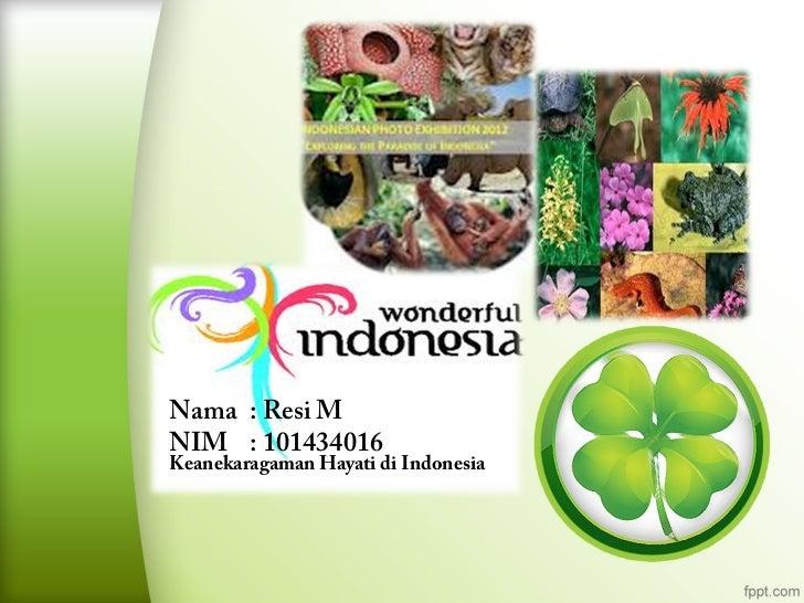 Nama : Resi MNIM : 101434016Keanekaragaman Hayati di Indonesia