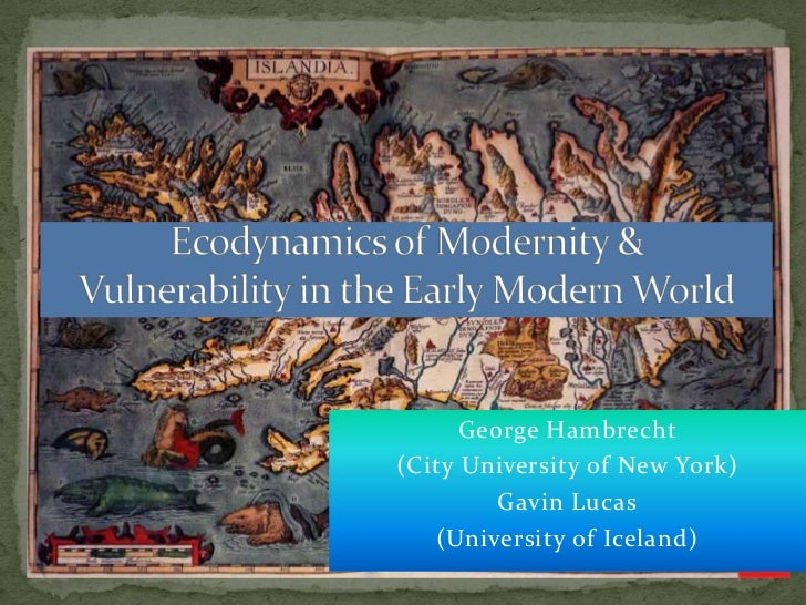 Ecodynamics of Modernity &Vulnerability in the Early Modern World<br />George Hambrecht<br />(City University of New York)...
