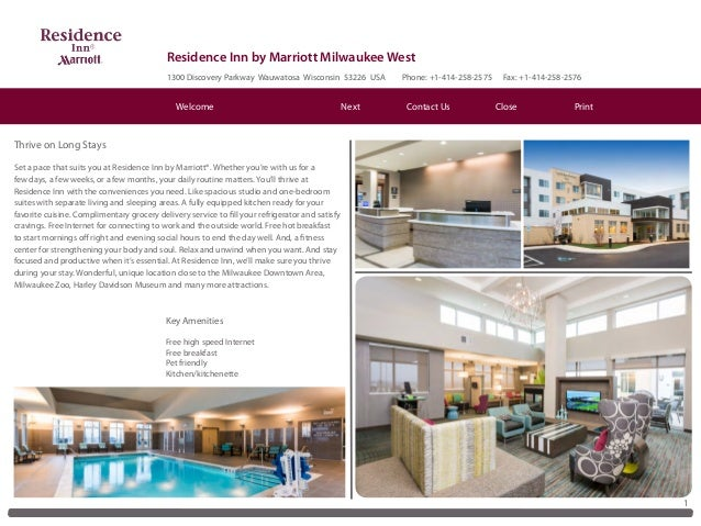 Residence Inn by Marriott Milwaukee West 1300 Discovery Parkway Wauwatosa Wisconsin 53226 USA Phone: +1-414-258-2575 Fax: ...