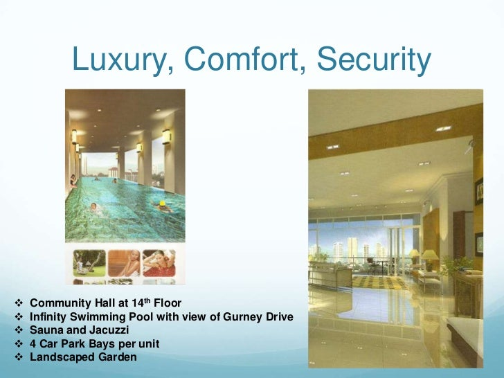 Luxury, Comfort, Security   Community Hall at 14th Floor   Infinity Swimming Pool with view of Gurney Drive   Sauna and...