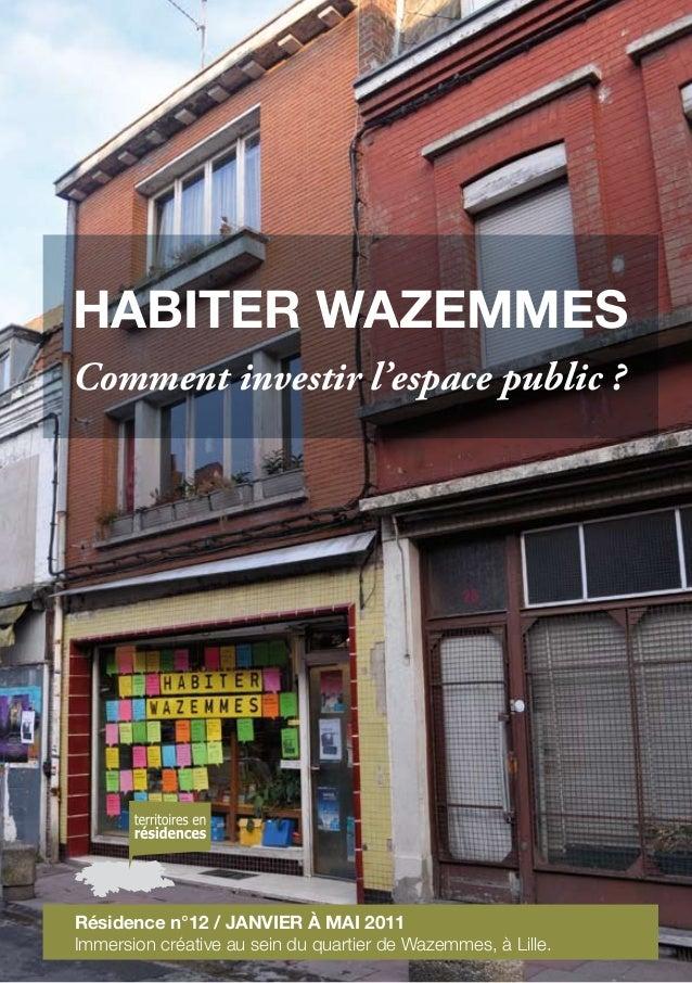 Résidence n°12 / janvier à mai 2011 Immersion créative au sein du quartier de Wazemmes, à Lille. Comment investir l'espace...