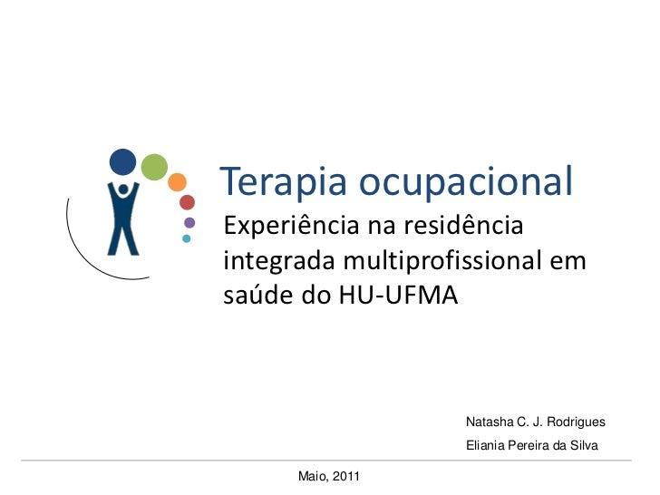 Terapia ocupacional<br />Experiência na residência integrada multiprofissional em saúde do HU-UFMA<br />Natasha C. J. Rodr...