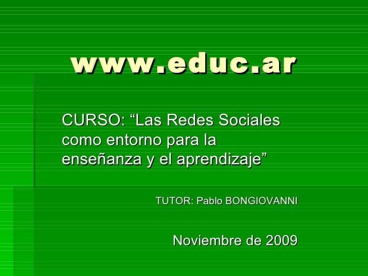 """www.educ.ar CURSO: """"Las Redes Sociales como entorno para la enseñanza y el aprendizaje"""" TUTOR: Pablo BONGIOVANNI Noviembre..."""