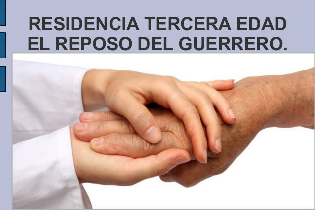 RESIDENCIA TERCERA EDAD EL REPOSO DEL GUERRERO.