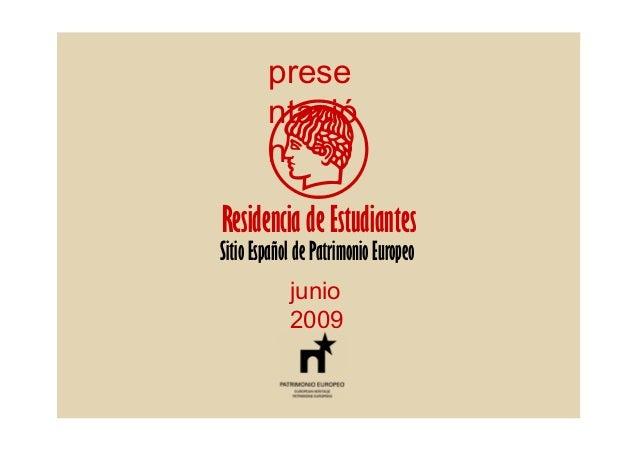 prese ntació n  Residencia de Estudiantes  Sitio Español de Patrimonio Europeo junio 2009