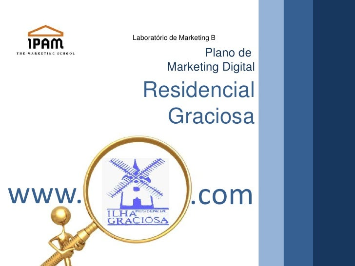 Laboratório de Marketing B<br />Plano de <br />Marketing Digital<br />Residencial <br />Graciosa<br />www.<br />.com<br />
