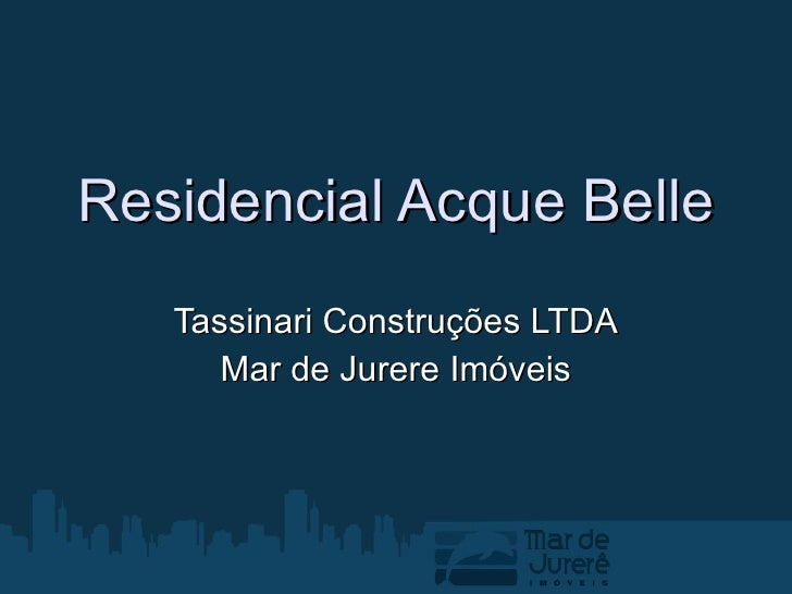 Residencial Acque Belle Tassinari Construções LTDA Mar de Jurere Imóveis