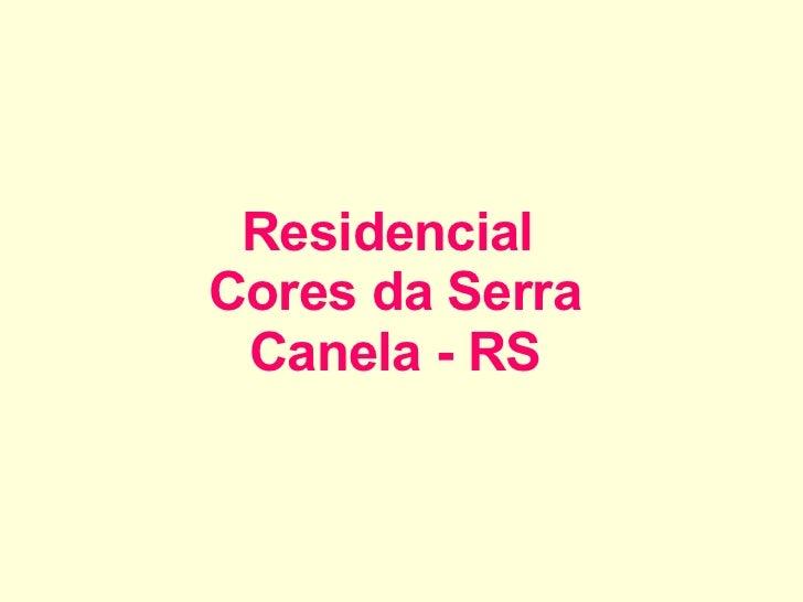 Residencial  Cores da Serra Canela - RS