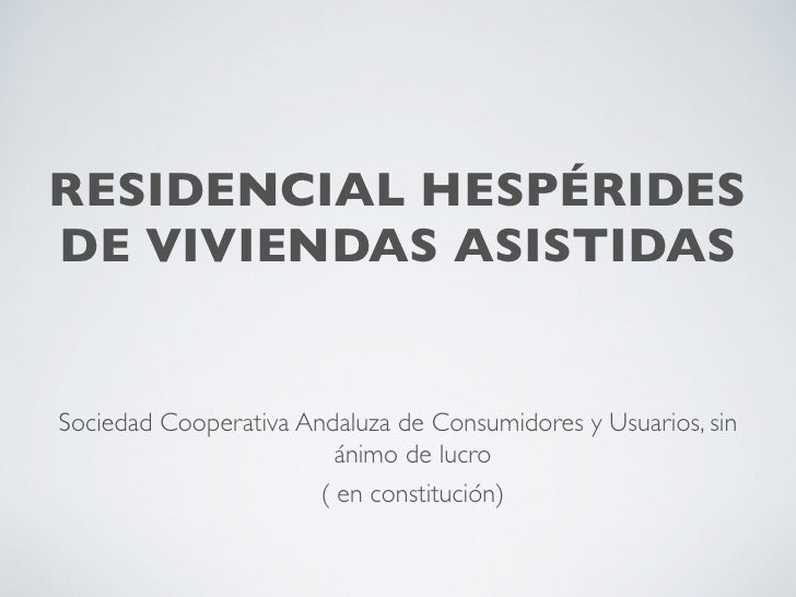 RESIDENCIAL HESPÉRIDES DE VIVIENDAS ASISTIDAS   Sociedad Cooperativa Andaluza de Consumidores y Usuarios, sin             ...