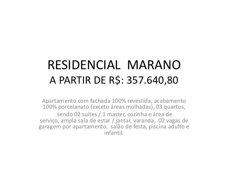 RESIDENCIAL MARANO    A PARTIR DE R$: 357.640,80 Apartamento com fachada 100% revestida, acabamento 100% porcelanato (exce...