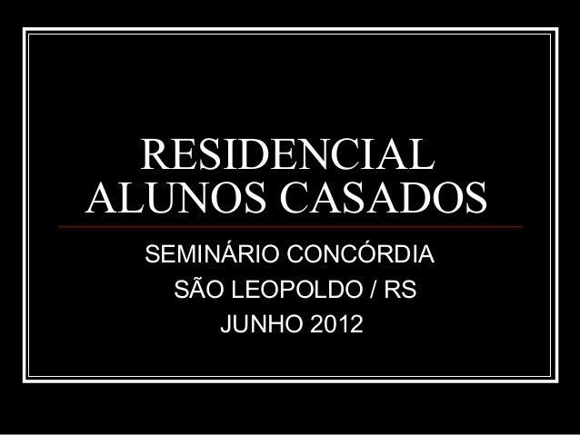 RESIDENCIAL ALUNOS CASADOS SEMINÁRIO CONCÓRDIA SÃO LEOPOLDO / RS JUNHO 2012