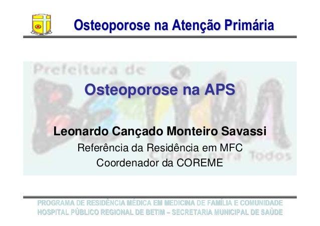 Osteoporose na Atenção PrimáriaOsteoporose na Atenção Primária PROGRAMA DE RESIDÊNCIA MÉDICA EM MEDICINA DE FAMÍLIA E COMU...