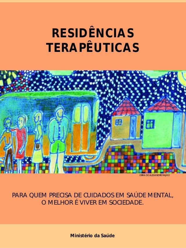 Ministério da Saúde OBRA DE ALEXANDRE RAJÃO RESIDÊNCIAS TERAPÊUTICAS PARA QUEM PRECISA DE CUIDADOS EM SAÚDE MENTAL, O MELH...