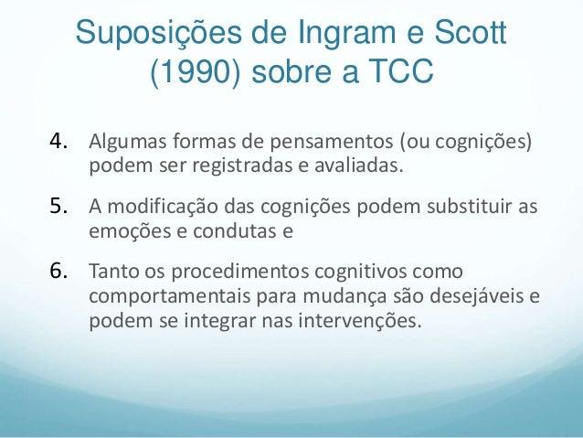 Suposições de Ingram e Scott (1990) sobre a TCC 4. Algumas formas de pensamentos (ou cognições) podem ser registradas e av...