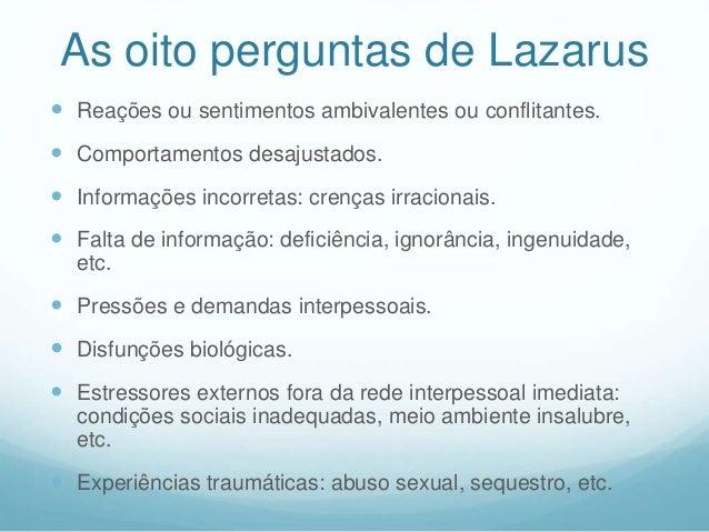 As oito perguntas de Lazarus  Reações ou sentimentos ambivalentes ou conflitantes.  Comportamentos desajustados.  Infor...